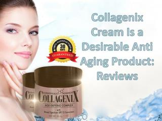 Collagenix Cream Is a Desirable Anti Aging Product: Reviews