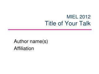 MIEL 2012 Title of Your Talk