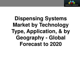 Dispensing Systems Market worth 40.5 Billion USD by 2020