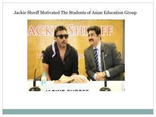 Jackie Shroff Motivated The Students of Asian Education Group