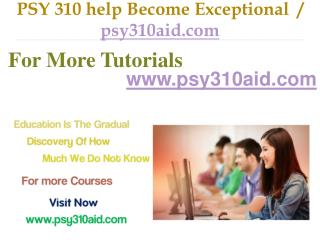 PSY 310 help Become Exceptional / psy310aid.com