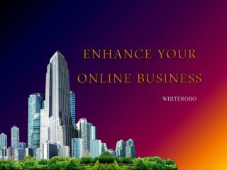 Enhance Your Online Business