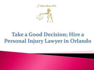 Take a Good Decision; Hire a Personal Injury Lawyer in Orlando