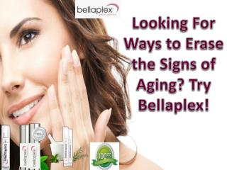 Looking For Ways to Erase the Signs of Aging? Try Bellaplex!