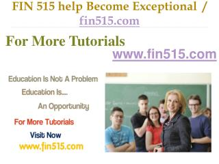 FIN 515 help Become Exceptional  / fin515.com
