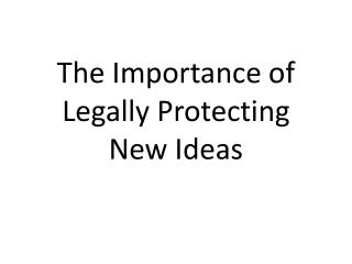 The Importance of Legally Protecting New Ideas