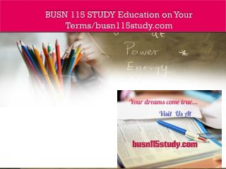 BUSN 115 STUDY Education on Your Terms/busn115study.com