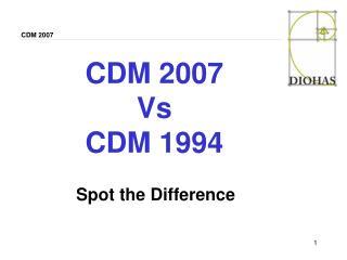 CDM 2007 Vs CDM 1994