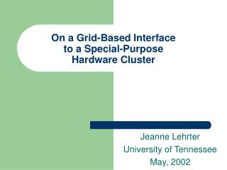 On a Grid-Based Interface  to a Special-Purpose  Hardware Cluster