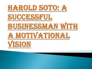 Harold Soto: A Successful Businessman with a Motivational Vision