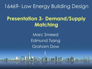16469- Low Energy Building Design Presentation 3- Demand/Supply Matching
