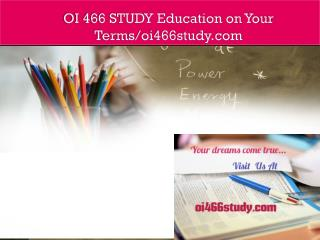 OI 466 STUDY Education on Your Terms/oi466study.com
