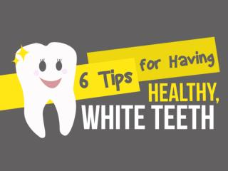 6 Tips for Having Healthy, White Teeth