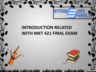 MKT 421 Final Exam Answers | MKT 421 Final Exam | Studentehelp.com