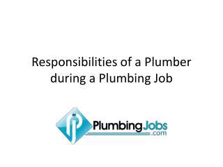 Responsibilities of a Plumber during a Plumbing Job