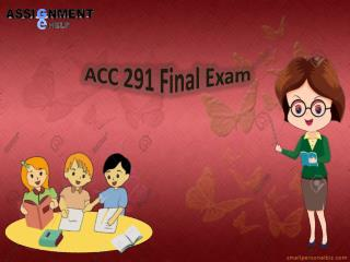 Accounting 291 final exam answers - ACC 291 Final Exam | Assignment E Help