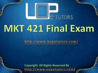 MKT 421 Final Exam - MKT 421 Final Exam Questions and Answers - UOP E Tutors