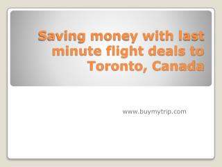 Saving money with last minute flight deals to Toronto, Canada