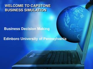 WELCOME TO CAPSTONE BUSINESS SIMULATION