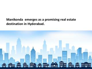 Manikonda  emerges as a promising real estate destination in Hyderabad.