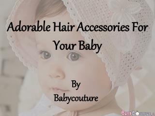 Adorable Hair Accessories For Your Baby