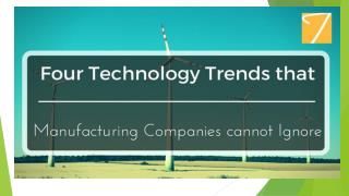 Four Technology Trends that Manufacturing companies cannot Ignore