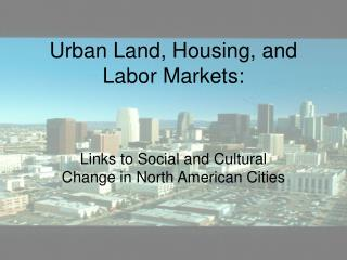 Urban Land, Housing, and Labor Markets:
