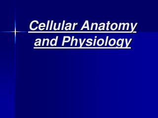 Cellular Anatomy and Physiology