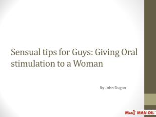 Sensual tips for Guys: Giving Oral stimulation to a Woman
