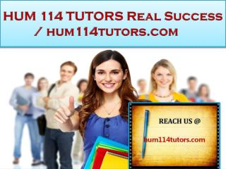 HUM 114 TUTORS Real Success / hum114tutors.com