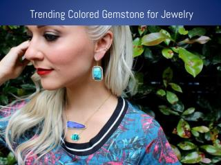 Trending Colored Gemstone for Jewelry
