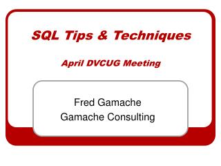 SQL Tips & Techniques April DVCUG Meeting