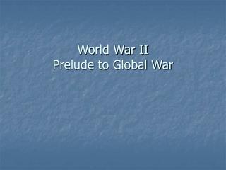World War II Prelude to Global War