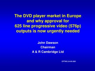 The DVD player market in Europe and why approval for 625 line progressive video (576p) outputs is now urgently needed