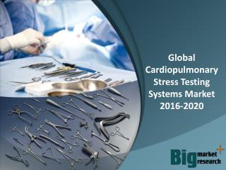 Global Cardiopulmonary Stress Testing Systems Market 2016-2020