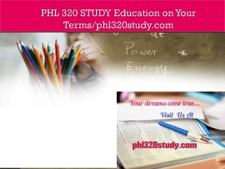PHL 320 STUDY Education on Your Terms/phl320study.com