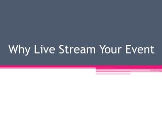 Why Live Stream Your Event