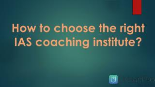 How to choose the right IAS coaching institute?