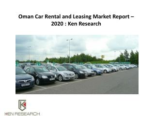 Oman Car Rental and Leasing Market Forecast to 2020 : Ken Research