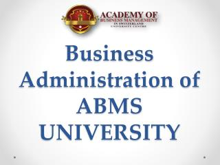 Business Administration of ABMS UNIVERSITY