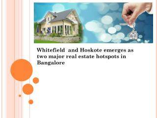 Whitefield  and Hoskote emerges As two major real estate hotspots in Bangalore