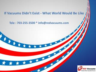 If Vacuums Didn't Exist - What World Would Be Like