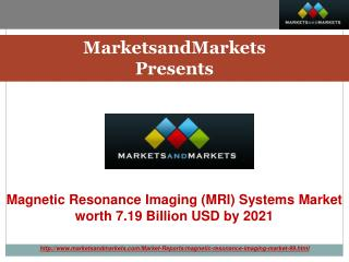 Magnetic Resonance Imaging (MRI) Systems Market worth 7.19 Billion USD by 2021