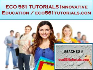 ECO 561 TUTORIALS Innovative Education / eco561tutorials.com