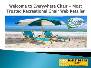 Welcome to Everywhere Chair - Most Trusted Recreational Chair Web Retailer