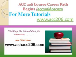 ACC 206 Course Career Path Begins /acc206dotcom