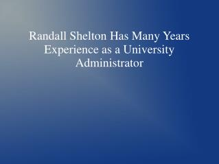 Randall Shelton Has Many Years Experience as a University Administrator