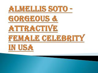 Almellis Soto - Gorgeous & Attractive Female Celebrity in USA