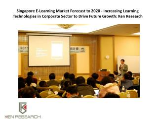 Singapore E-Learning Market Forecast to 2020 - Increasing Learning Technologies in Corporate Sector to Drive Future Grow