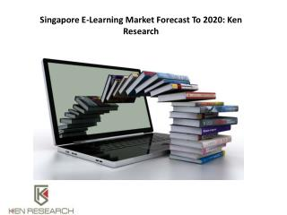 Singapore E-Learning Market Forecast To 2020: Ken Research